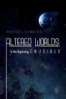 Altered Worlds: In the Beginning; Crucible: In the Beginning; Crucible (Paperback)