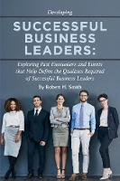 Successful Business Leaders: Exploring Past Encounters and Events That Help Define the Qualities Required of Successful Business Leaders (Paperback)