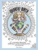 Colorful Birth: A Coloring Book Celebrating the Journey of Pregnancy, Birth, And Motherhood (Paperback)