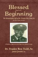 Blessed from the Beginning: The Remarkable Life of Dr. Frazier Ben Todd, Sr., (As Told to Janice Jerome (Paperback)