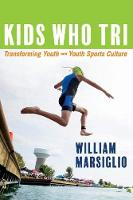 Kids Who Tri: Transforming Youth and Youth Sports Culture (Paperback)