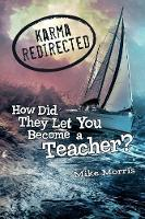 Karma Redirected: How Did They Let You Become a Teacher (Paperback)