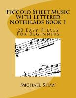 Piccolo Sheet Music With Lettered Noteheads Book 1: 20 Easy Pieces For Beginners - Piccolo Sheet Music with Lettered Noteheads 1 (Paperback)