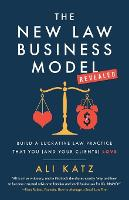 The New Law Business Model: Build a Lucrative Law Practice That You (and Your Clients) Love (Paperback)