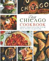 Easy Chicago Cookbook: Authentic Chicago Recipes from the Windy City for Delicious Chicago Cooking (Paperback)