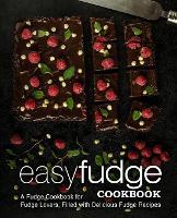 Easy Fudge Cookbook: A Fudge Cookbook for Fudge Lovers, Filled with Delicious Fudge Recipes (Paperback)