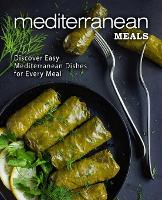 Mediterranean Meals: Discover Easy Mediterranean Dishes for Every Meal (Paperback)