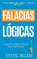 Falacias logicas: Las 59 falacias logicas mas poderosas con ejemplos y descripciones simples de comprender: Aprende a ganar tus argumentos mediante el uso y abuso de la logica - Aprendizaje Y Reingenieria del Pensamiento 4 (Paperback)