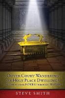 Outer Court Wandering or Holy Place Dwelling? Supernatural POWER through PRAYER Let them build me a TABERNACLE so that I may dwell among them (Exodus 25: 8). (Paperback)