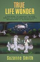True Life Wonder: A true story of surviving the most difficult yet rewarding times on earth. The Biography of Suzanne Smith (Paperback)