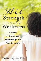 His Strength In My Weakness: A Journey of Brokenness, Breakthrough and Transformation (Paperback)