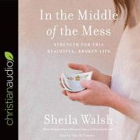 In the Middle of the Mess: Strength for This Beautiful, Broken Life (CD-Audio)