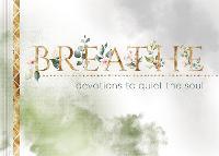 Breathe: Devotions to Quiet the Soul (Hardback)