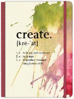 Create: to bring into existence, to design, to produce through imaginative skill Hardcover Journal: Journal (Hardback)
