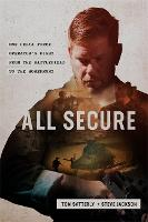 All Secure: A Special Operations Soldier's Fight to Survive on the Battlefield and the Homefront (Hardback)