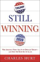 Still Winning: Why America Went All In on Donald Trump-And Why We Must Do It Again (Paperback)