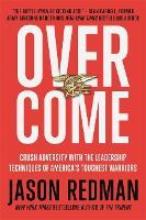 Overcome: Crush Adversity with the Leadership Techniques of America's Toughest Warriors (Hardback)