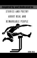 Inspired by and Dedicated to: Stories and Poetry about Real and Remarkable People (Hardback)