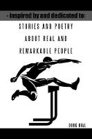 Inspired by and Dedicated to: Stories and Poetry about Real and Remarkable People (Paperback)