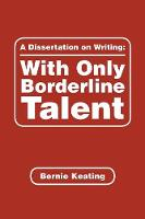A Dissertation on Writing: With Only Borderline Talent (Paperback)