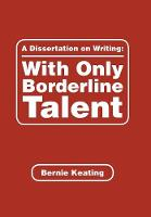 A Dissertation on Writing: With Only Borderline Talent (Hardback)