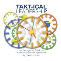 Takt-Ical Leadership (Paperback)