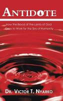 Antidote: How the Blood of the Lamb of God Goes to Work for the Sins of Humanity (Hardback)