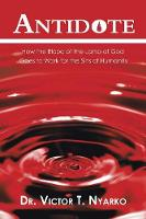 Antidote: How the Blood of the Lamb of God Goes to Work for the Sins of Humanity (Paperback)