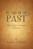 My Take on the Past: What's Past Is Prologue: Shakespeare (Paperback)