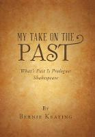 My Take on the Past: What's Past Is Prologue: Shakespeare (Hardback)