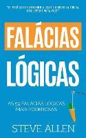 As 59 falacias logicas mais poderosas com exemplos e descricoes de facil compreensao: Aprenda a ganhar cada argumento usando e abusando da logica - Aprendizagem E Reengenharia Do Pensamento 4 (Paperback)