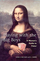 Playing With The Big Boys: A Woman's Guide to Poker (Paperback)