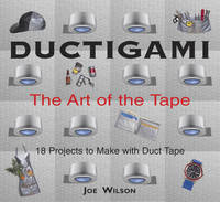 Ductigami: the Art of Tape (Paperback)