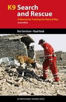 K9 Search and Rescue: A Manual for Training the Natural Way - K9 Professional Training (Paperback)