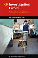 K9 Investigation Errors: A Manual for Avoiding Mistakes - K9 Professional Training (Paperback)