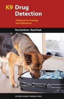 K9 Drug Detection: A Manual for Training and Operations - K9 Professional Training (Paperback)