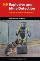 K9 Explosive and Mine Detection: A Manual for Training and Operations - K9 Professional Training (Paperback)