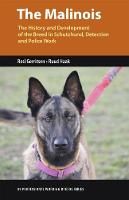 The Malinois: The History and Development of the Breed In Tracking, Detection and Police Work (Paperback)