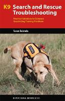 K9 Search and Rescue Troubleshooting: Practical Solutions To Common Search-Dog Training Problems (Paperback)