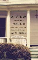 A View from the Porch: Rethinking Home and Community Design (Paperback)