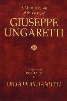 A Major Selection of the Poetry of Giuseppe Ungaretti: A Bilingual Edition (Paperback)