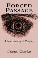 Forced Passage: A Short History of Hanging (Paperback)