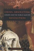 Crisis, Absolutism, Revolution: Europe and the World, 1648-1789 (Paperback)