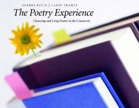 Poetry Experience, The: Choosing and Using Poetry in the Classroom (Paperback)
