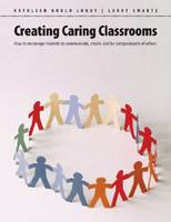 Creating Caring Classrooms: How to Encourage Students to Communicate, Create and Be Compassionate of Others (Paperback)
