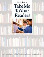 Take Me To Your Readers: How to Use the Best Children's Books to Lead Students to Read, Read, Read - 50 Teachers Share Their Best Strategies for Motivating, Challenging, and Stretching Readers in K-8 Classrooms (Paperback)