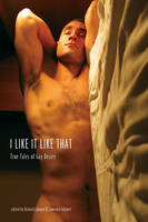 I Like It Like That: True Stories of Gay Male Desire (Paperback)