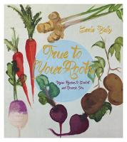 True To Your Roots: Vegan Recipes to Comfort and Nourish You (Paperback)