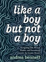 Like A Boy But Not A Boy: Navigating Life, Mental Health, and Parenthood Outside the Gender Binary (Paperback)