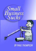Small Business Sucks... But it Doesn't Have to (Paperback)